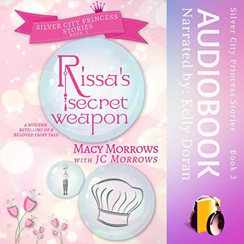 Rissa's Secret Weapon: Silver City Princess Stories, Book 3