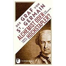 Der Graf von Saint Germain - Alchemist oder Hochstapler?: Eine Biografie