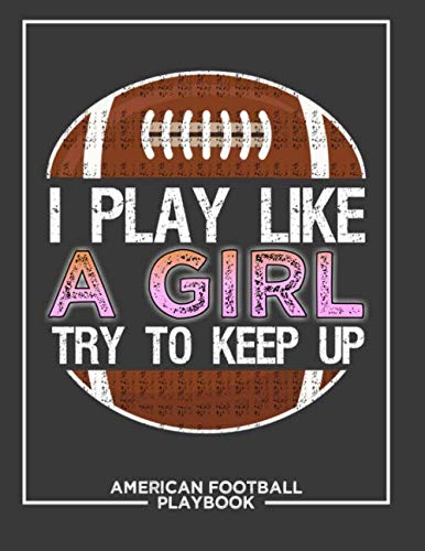 I Play Like a Girl Try To Keep Up American Football Playbook: Football Notebook For Draw And Create Your Football Playbook Like a Coach 8.5 x 11 inch 100 Page For Youth or kid Coaches