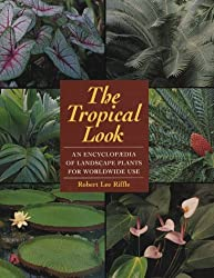 The Tropical Look: Encyclopaedia of Landscape Plants for Worldwide Use
