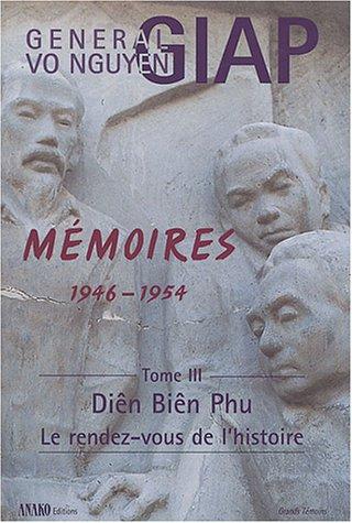 Mémoires 1946-1954 : Tome 3 : Diên Biên Phu, le rendez-vous de l'histoire par Vo-Nguyên Giap, Huu Mai