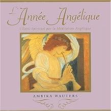L'Année Angélique. L'éveil spirituel par la Méditation Angélique