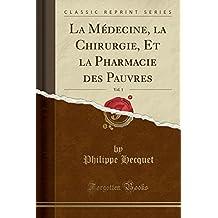 La Medecine, La Chirurgie, Et La Pharmacie Des Pauvres, Vol. 1 (Classic Reprint)