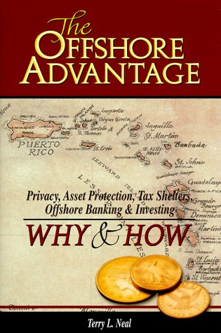 The Offshore Advantage: Privacy, Asset Protection, Tax Shelters, Offshore Banking & Investing