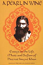 Pearl in Wine: Essays on the Life, Music and Sufism of Hazrat Inayat Khan