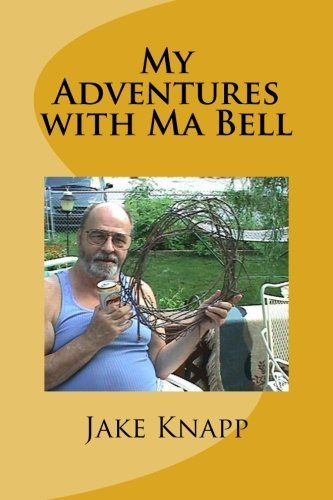 My Adventures with Ma Bell: Termoil and Good Times by Jake Knapp (2015-02-19)