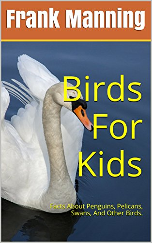 Libro Epub Gratis Birds For Kids: Facts About Penguins, Pelicans, Swans, And Other Birds. (Animals For Kids. Book 2)