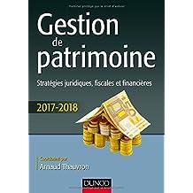 Gestion de patrimoine - 2017-2018 - 8e éd. - Stratégies juridiques, fiscales et financières