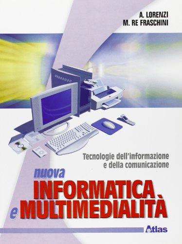 Nuova informatica e multimedialità. Per le Scuole superiori