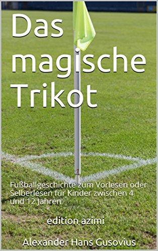 Das magische Trikot: Fußballgeschichte zum Vorlesen oder Selberlesen für Kinder zwischen 4 und 12 Jahren
