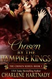 Chosen by the Vampire Kings (The Chosen Series Book 1) by Charlene Hartnady