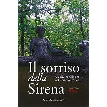 Il Sorriso Della Sirena. Alla Ricerca Della Dea Nel Labirinto Etrusco