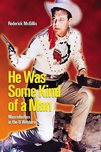 He Was Some Kind of Man: Masculinities in the B Western (Film and Media Studies) by Roderick McGillis (2008-12-01)