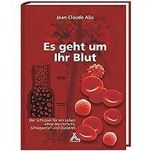 Es geht um Ihr Blut: Der Schlüssel für ein Leben ohne Herzinfarkt, Schlaganfall und Diabetes