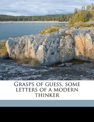 Grasps of guess, some letters of a modern thinker