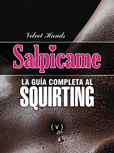 SALPICAME: la guía completa al SQUIRTING por Velvet Hands