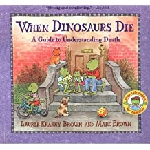 [(When Dinosaurs Die: A Guide to Understanding Death)] [Author: Laurene Krasny Brown] published on (January, 2004)
