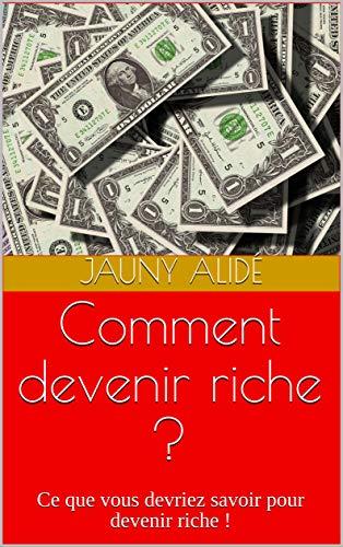 Couverture du livre Comment devenir riche ? (richesse): Ce que vous devriez savoir pour devenir riche !