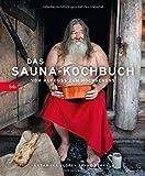 Das Sauna-Kochbuch: Vom Aufguss zum Hochgenuss - Katariina Vuori, Janne Pekkala