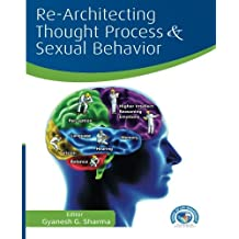 Re-Architecting Thought Process and Sexual Behavior