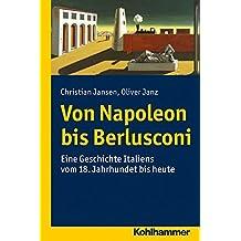 Von Napoleon bis Berlusconi: Eine Geschichte Italiens vom 18. Jahrhundert bis heute (Ländergeschichten)