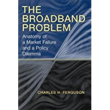 The Broadband Problem: Anatomy of a Market Failure and a Policy Dilemma by Charles H. Ferguson (2004-04-30)