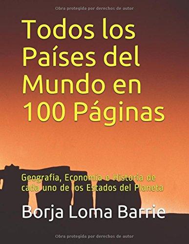 Descargar Libro Todos los Países del Mundo en 100 Páginas: Geografía, Economía e Historia de cada uno de los Estados del Planeta de Borja Loma Barrie