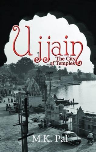 Ujjain: The City of Temples por Dr M. K. Pal
