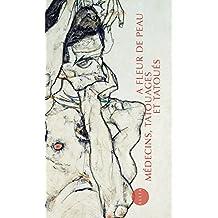 A fleur de peau: Médecins, tatouages et tatoués1880-1910