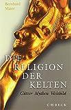 Die Religion der Kelten: Götter, Mythen, Weltbild - Bernhard Maier