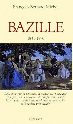 Frédéric Bazille : Réflexions sur la peinture, la médecine, le paysage et le portrait, les origines de l'Impressionnisme.