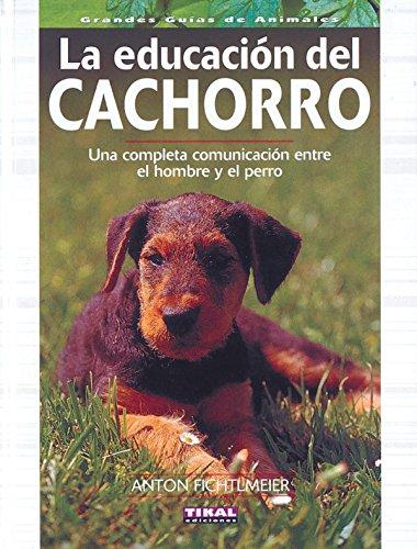 Educacion Del Cachorro, Una Completa Comunicacion Entre El Hombre Y El Perro (Grandes Guías De Animales) por Anton Fichtlmeier