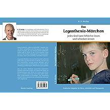 Das Legasthenie-Märchen: Jedes Kind kann fehlerfrei lesen und schreiben lernen