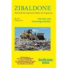 Umwelt und Umweltgeschichte: Heft 63 / Frühjahr 2017 (Zibaldone / Zeitschrift für italienische Kultur der Gegenwart)