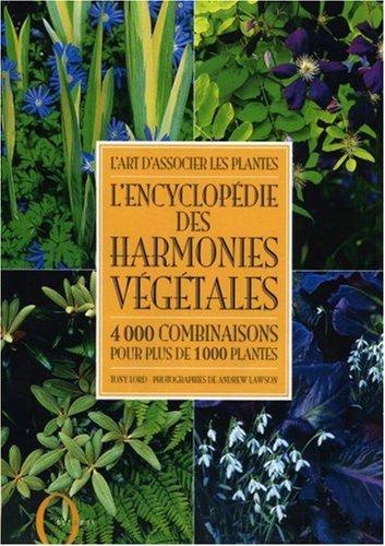 L'art d'associer les plantes : L'encyclopédie des harmonies végétales : 4000 Combinaisons pour plus de 1000 plantes par Tony Lord