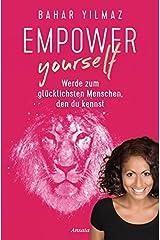 Empower Yourself: Werde zum glücklichsten Menschen, den du kennst Broschiert