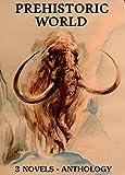 3 Prehistoric World Novels: Boxed Set