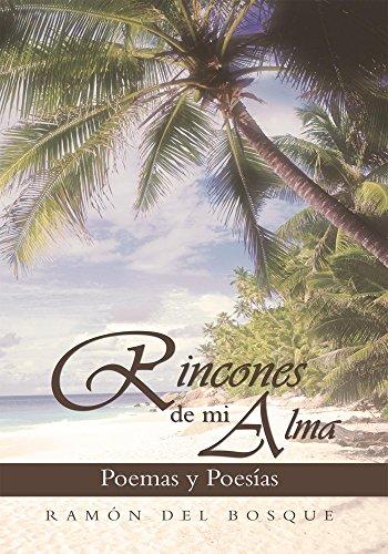 Rincones De Mi Alma: Poemas Y Poesías por Ramón del Bosque