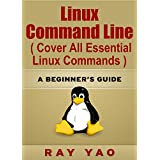 LINUX: Linux Command Line, Cover all essential Linux commands. A complete introduction to Linux Operating System, Linux Kernel, For Beginners, Learn Linux ... Fast! A Beginner's Guide (English Edition)