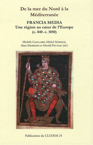 De la mer du Nord à la Méditerranée : Francia Media, une région au coeur de l'Europe (c. 840-c. 1050)