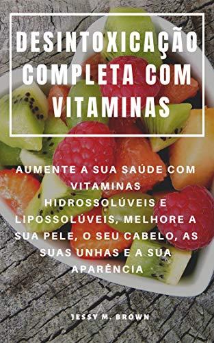 DESINTOXICAÇÃO COMPLETA COM VITAMINAS : AUMENTE A SUA SAÚDE COM ...