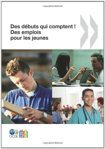 Des emplois pour les jeunes/Jobs for Youth Des débuts qui comptent ! Des emplois pour les jeunes: Edition 2010 par OECD Organisation for Economic Co-operation and Development