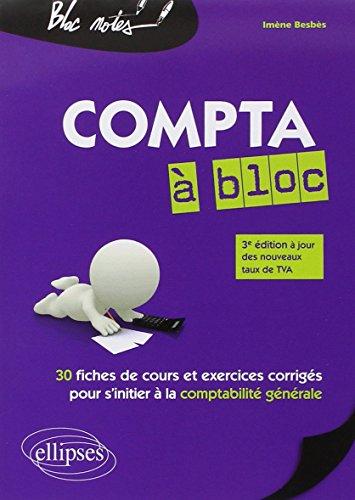 Compta à Bloc 30 Fiches de Cours et Exercices Corrigés pour s'Initier à la Comptabilité Générale à Jour des Nouveaux Taux de TVA par Imène Besbès