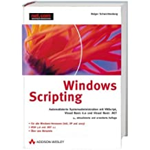 Windows Scripting: Automatisierte Systemadministration mit VBScript, Visual Basic 6.0 und Visual Basic .NET unter COM und dem .NET Framework (net.com)