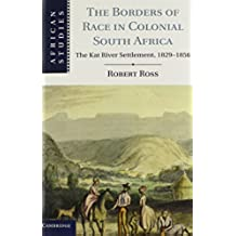 The Borders of Race in Colonial South Africa: The Kat River Settlement, 1829–1856