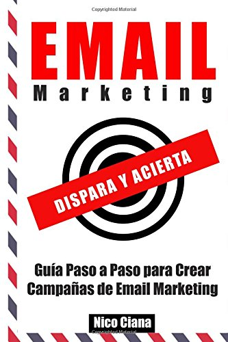 Email Marketing: Dispara y Acierta por Nicolás Federico Ciana