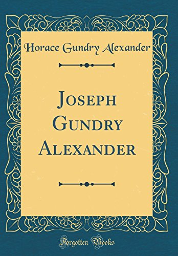 Joseph Gundry Alexander (Classic Reprint)