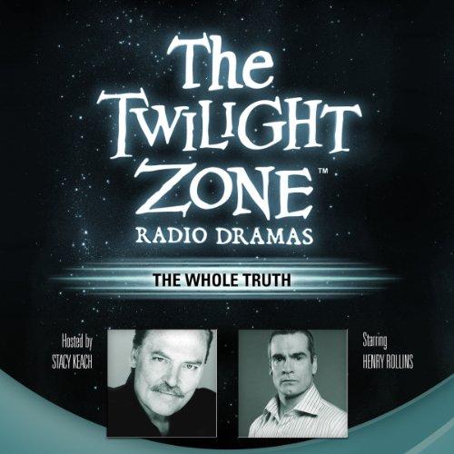 The Whole Truth: The Twilight Zone Radio Dramas