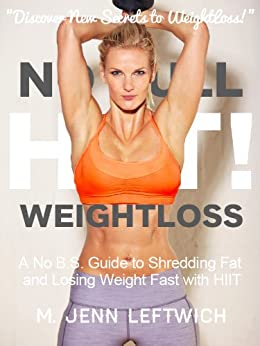 No Bull-HIIT! Weightloss: A No B.S. Guide to Shredding Fat and Losing Weight Fast Using HIIT (English Edition) von [Leftwich, M. Jenn]