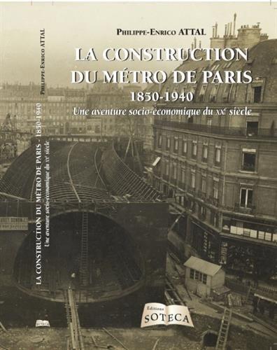 La construction du métro de paris 1850-1940 par Philippe-Enrico Attal